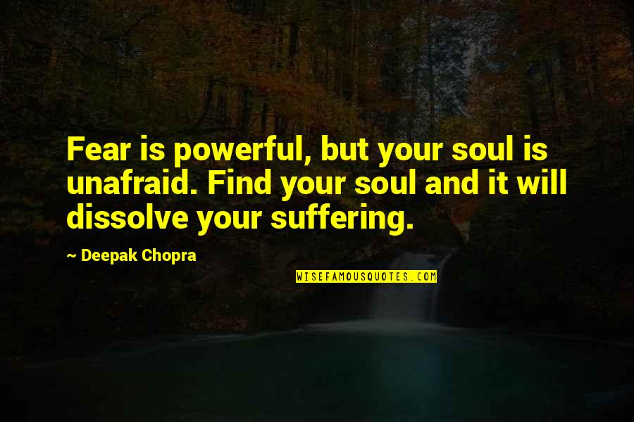 Dissolve Quotes By Deepak Chopra: Fear is powerful, but your soul is unafraid.