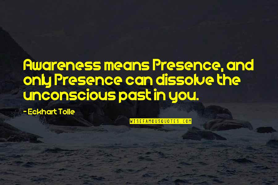 Dissolve Quotes By Eckhart Tolle: Awareness means Presence, and only Presence can dissolve