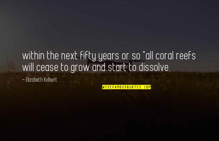 "Dissolve Quotes By Elizabeth Kolbert: within the next fifty years or so ""all"