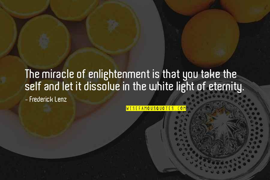 Dissolve Quotes By Frederick Lenz: The miracle of enlightenment is that you take