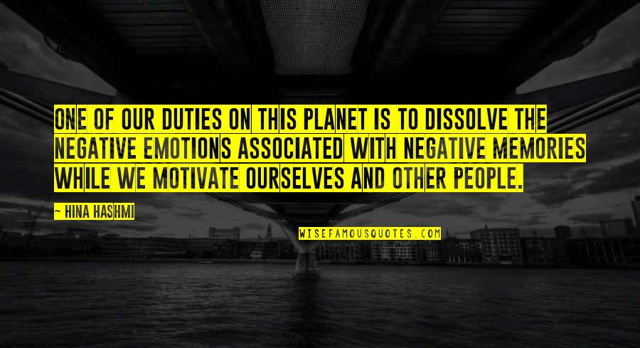 Dissolve Quotes By Hina Hashmi: One of our duties on this planet is