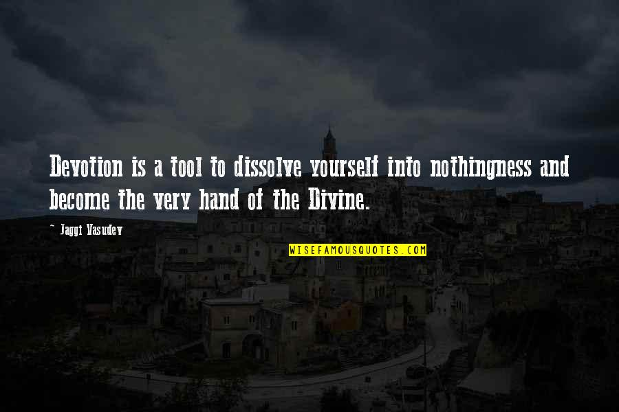 Dissolve Quotes By Jaggi Vasudev: Devotion is a tool to dissolve yourself into