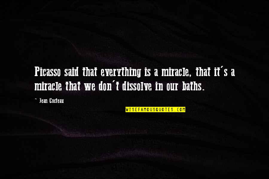 Dissolve Quotes By Jean Cocteau: Picasso said that everything is a miracle, that