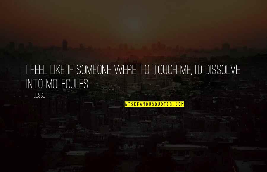 Dissolve Quotes By Jesse: I feel like if someone were to touch