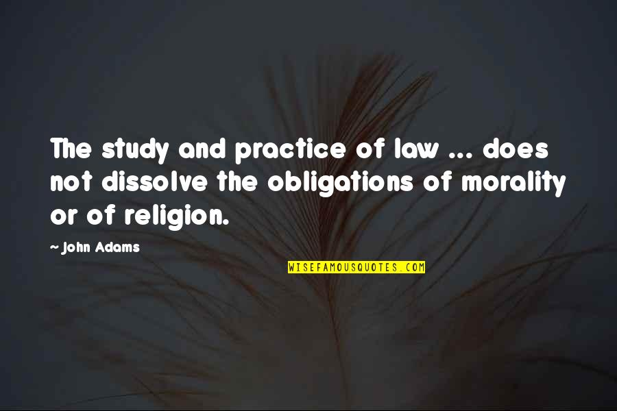 Dissolve Quotes By John Adams: The study and practice of law ... does