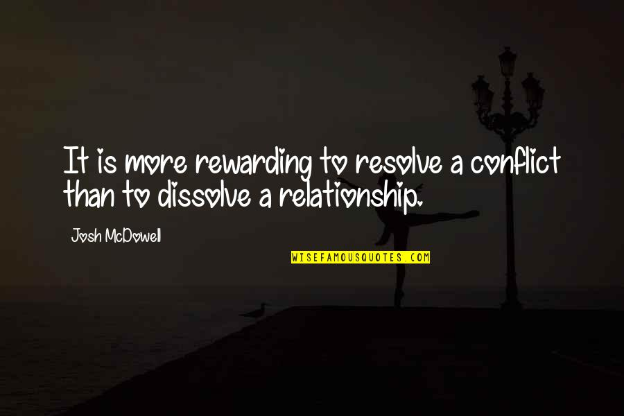 Dissolve Quotes By Josh McDowell: It is more rewarding to resolve a conflict