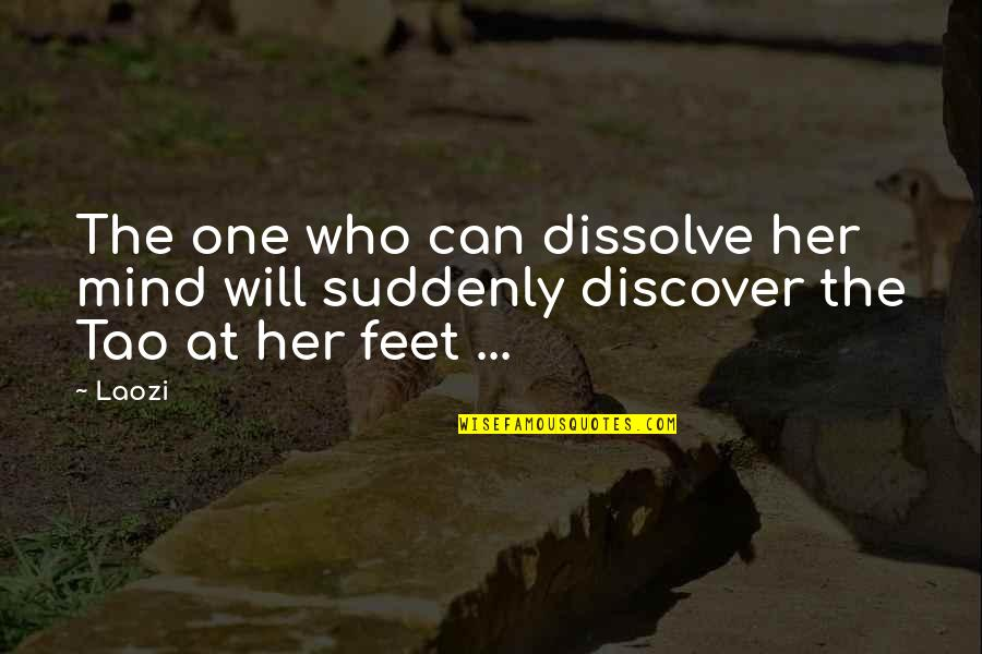 Dissolve Quotes By Laozi: The one who can dissolve her mind will