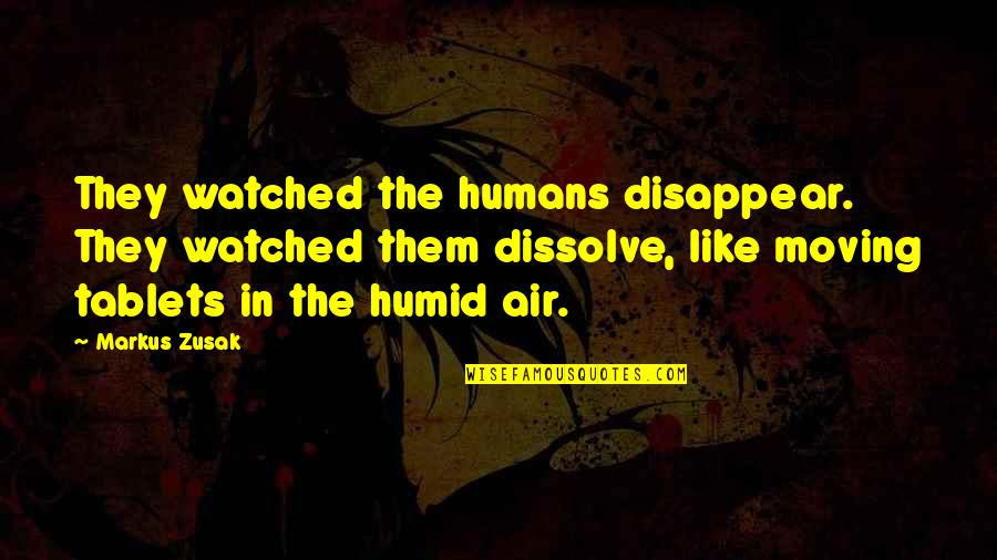 Dissolve Quotes By Markus Zusak: They watched the humans disappear. They watched them