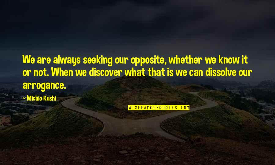 Dissolve Quotes By Michio Kushi: We are always seeking our opposite, whether we