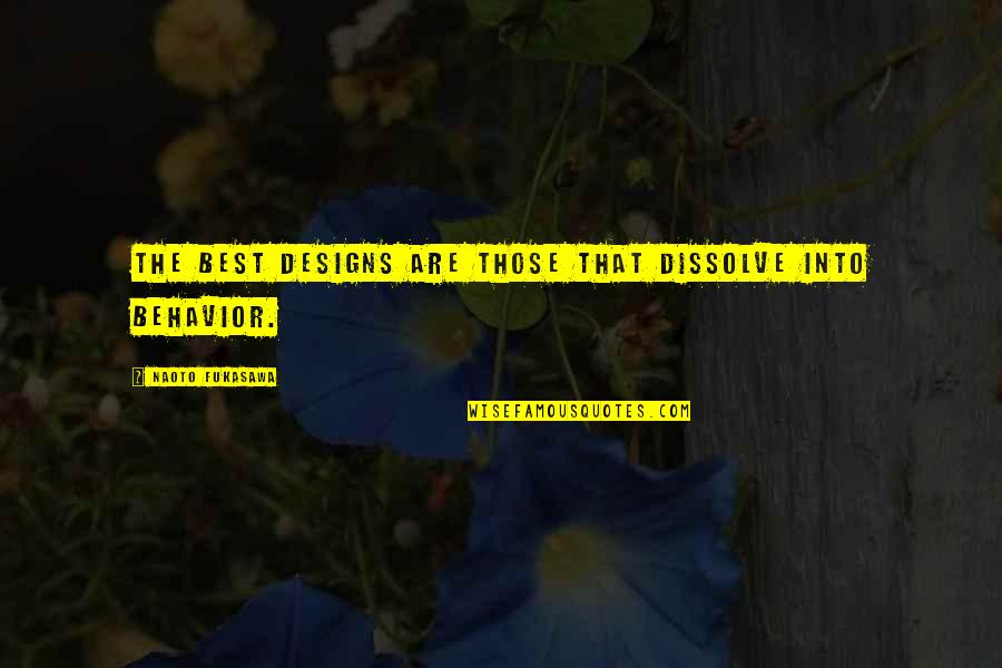 Dissolve Quotes By Naoto Fukasawa: The best designs are those that dissolve into