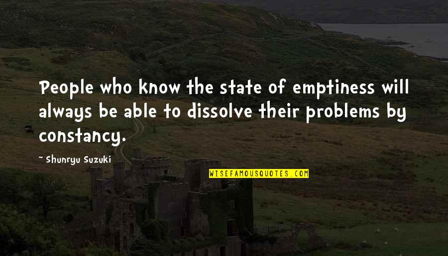 Dissolve Quotes By Shunryu Suzuki: People who know the state of emptiness will