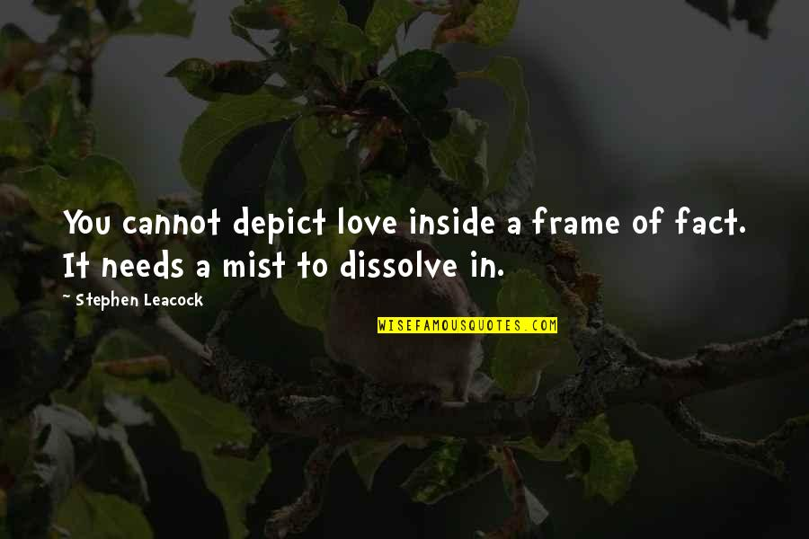 Dissolve Quotes By Stephen Leacock: You cannot depict love inside a frame of