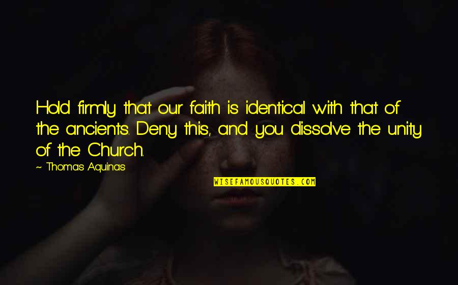 Dissolve Quotes By Thomas Aquinas: Hold firmly that our faith is identical with