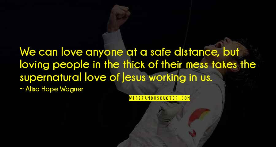Distance Love Quotes By Alisa Hope Wagner: We can love anyone at a safe distance,
