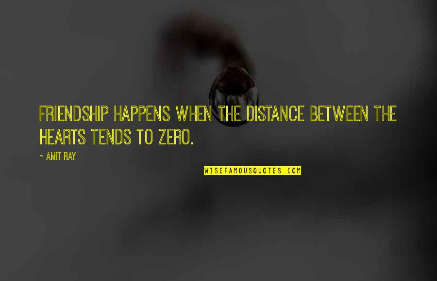Distance Love Quotes By Amit Ray: Friendship happens when the distance between the hearts