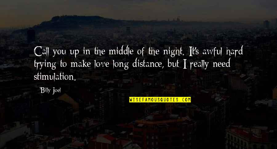 Distance Love Quotes By Billy Joel: Call you up in the middle of the