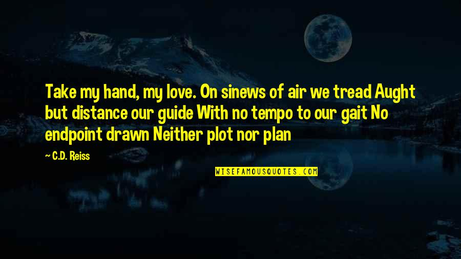 Distance Love Quotes By C.D. Reiss: Take my hand, my love. On sinews of
