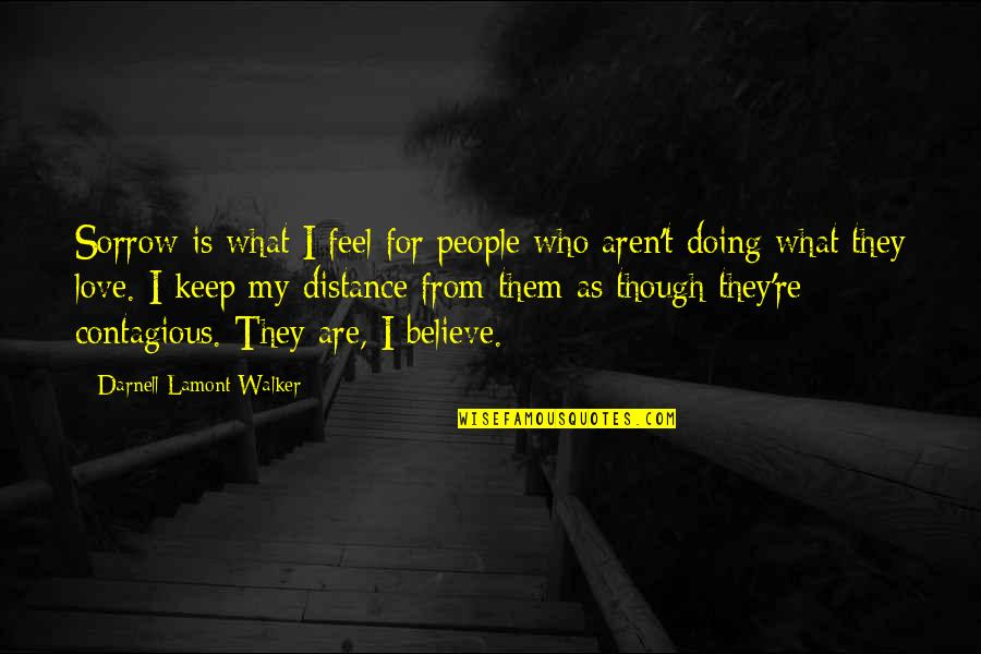 Distance Love Quotes By Darnell Lamont Walker: Sorrow is what I feel for people who