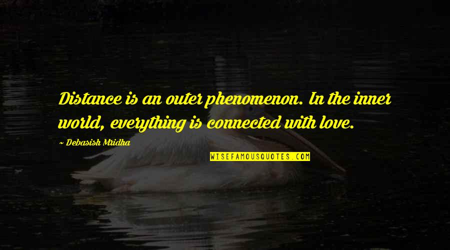 Distance Love Quotes By Debasish Mridha: Distance is an outer phenomenon. In the inner