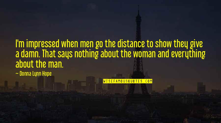 Distance Love Quotes By Donna Lynn Hope: I'm impressed when men go the distance to