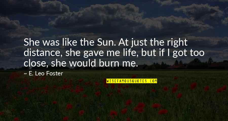 Distance Love Quotes By E. Leo Foster: She was like the Sun. At just the