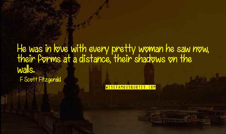 Distance Love Quotes By F Scott Fitzgerald: He was in love with every pretty woman
