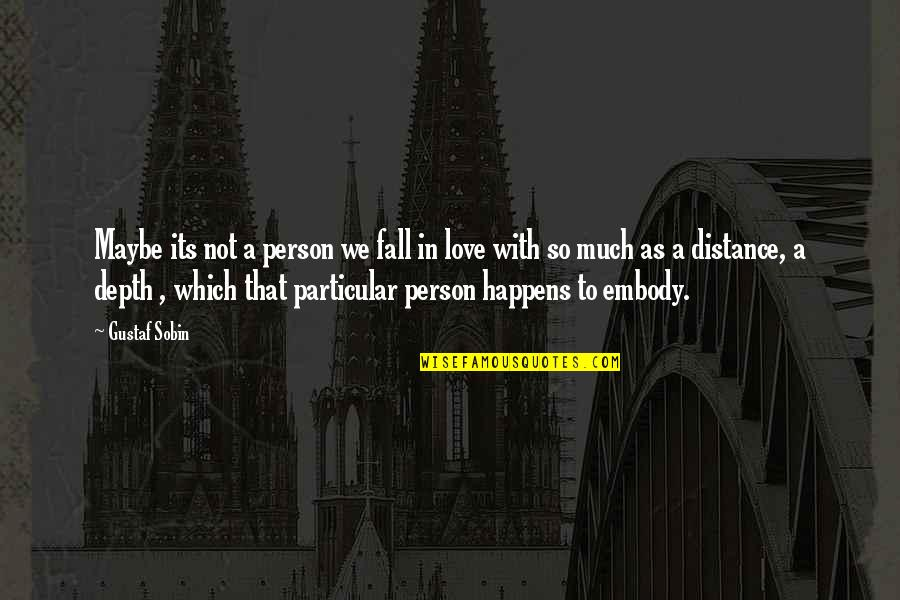 Distance Love Quotes By Gustaf Sobin: Maybe its not a person we fall in