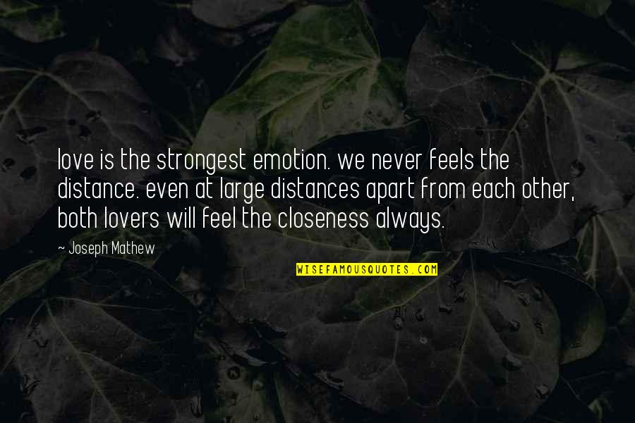 Distance Love Quotes By Joseph Mathew: love is the strongest emotion. we never feels