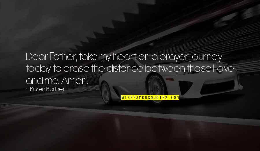 Distance Love Quotes By Karen Barber: Dear Father, take my heart on a prayer