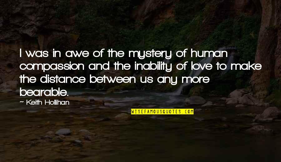 Distance Love Quotes By Keith Hollihan: I was in awe of the mystery of