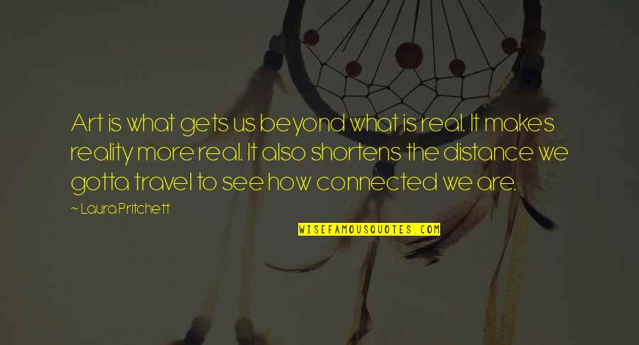 Distance Love Quotes By Laura Pritchett: Art is what gets us beyond what is
