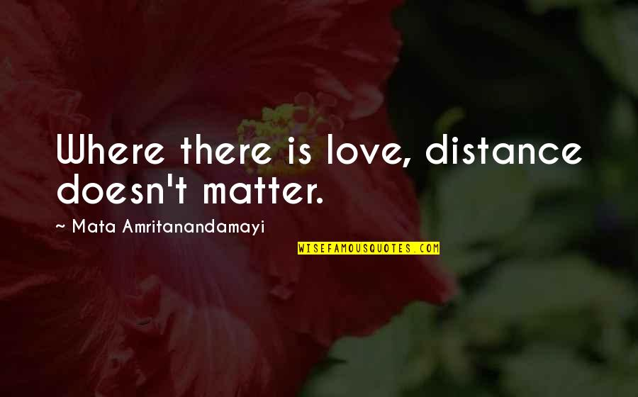 Distance Love Quotes By Mata Amritanandamayi: Where there is love, distance doesn't matter.
