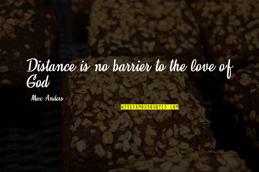 Distance Love Quotes By Max Anders: Distance is no barrier to the love of