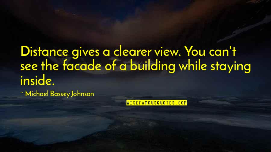 Distance Love Quotes By Michael Bassey Johnson: Distance gives a clearer view. You can't see