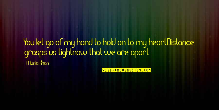 Distance Love Quotes By Munia Khan: You let go of my hand to hold