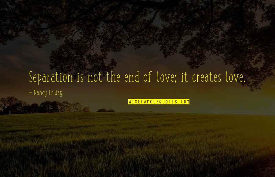 Distance Love Quotes By Nancy Friday: Separation is not the end of love; it