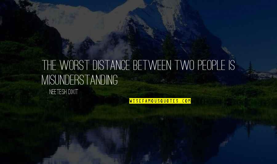 Distance Love Quotes By Neetesh Dixit: The worst distance between two people is misunderstanding