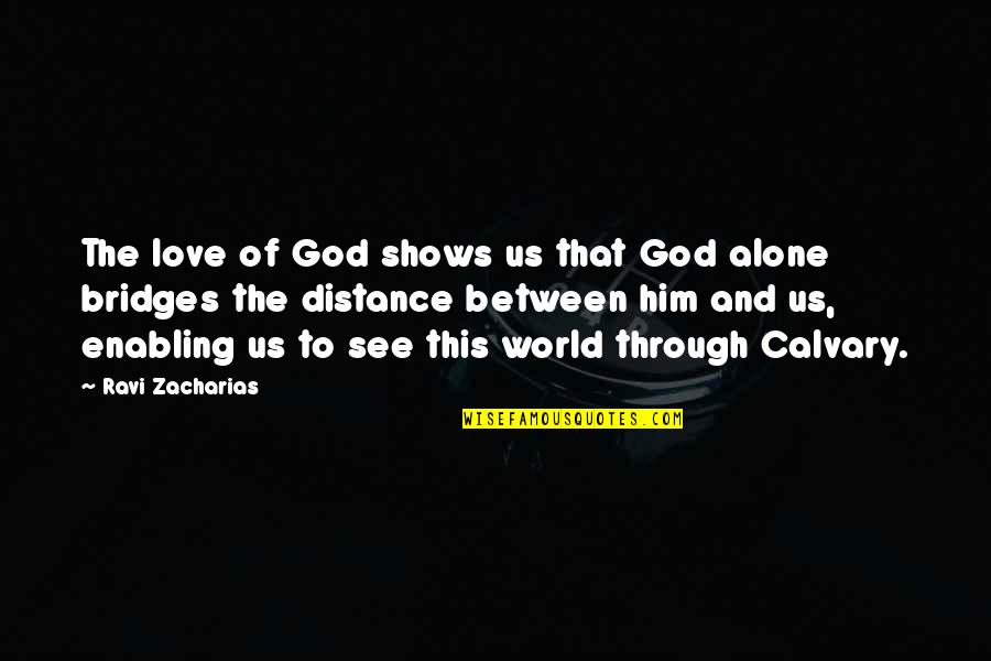 Distance Love Quotes By Ravi Zacharias: The love of God shows us that God