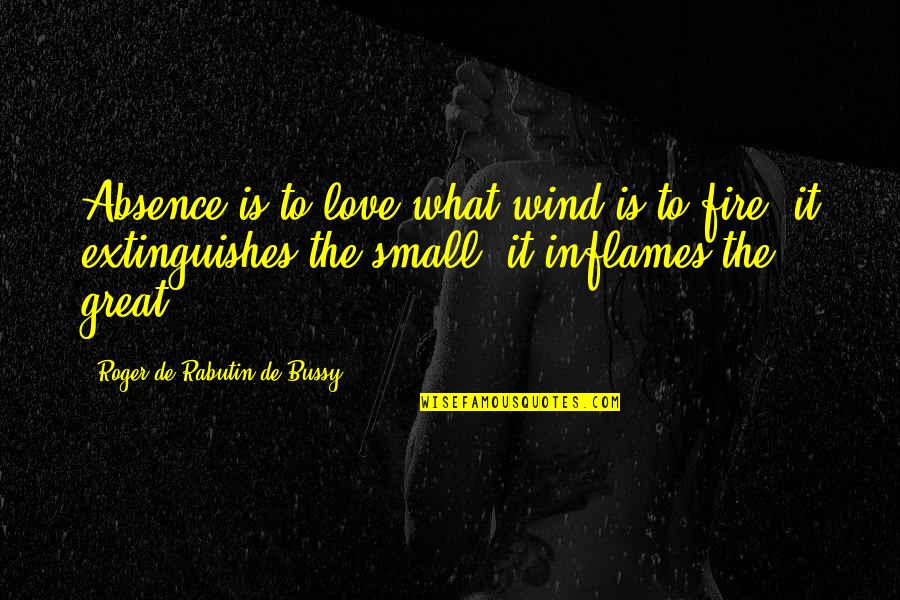 Distance Love Quotes By Roger De Rabutin De Bussy: Absence is to love what wind is to