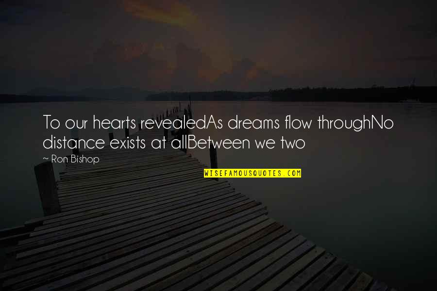 Distance Love Quotes By Ron Bishop: To our hearts revealedAs dreams flow throughNo distance