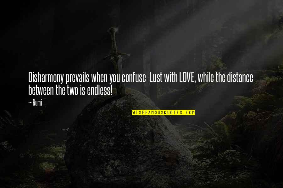 Distance Love Quotes By Rumi: Disharmony prevails when you confuse Lust with LOVE,