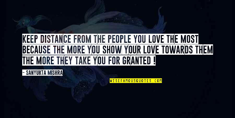Distance Love Quotes By Sanyukta Mishra: Keep Distance From The People You LOVE The