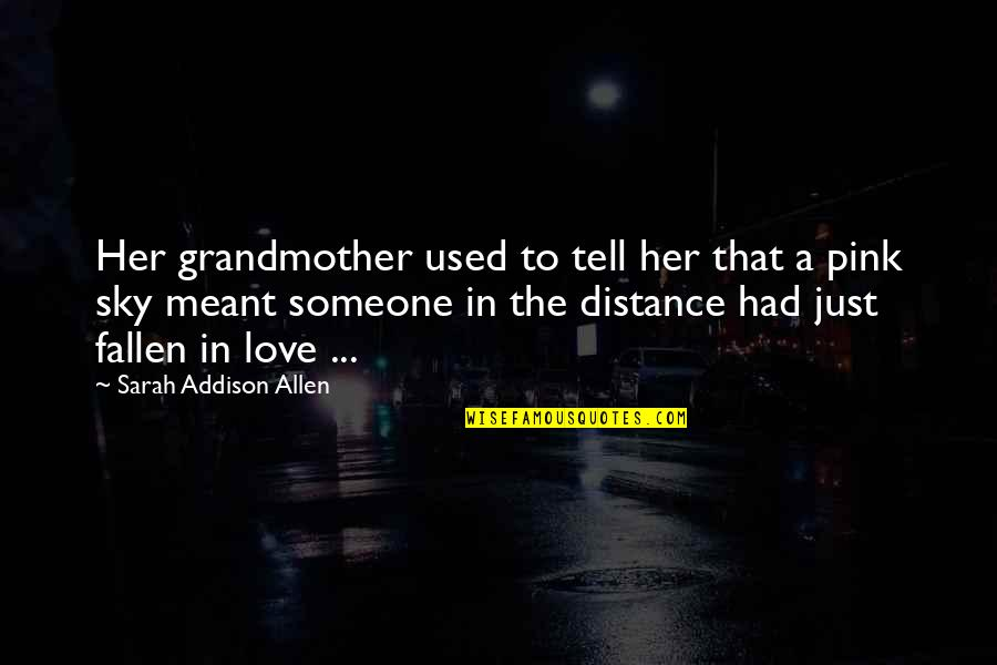 Distance Love Quotes By Sarah Addison Allen: Her grandmother used to tell her that a
