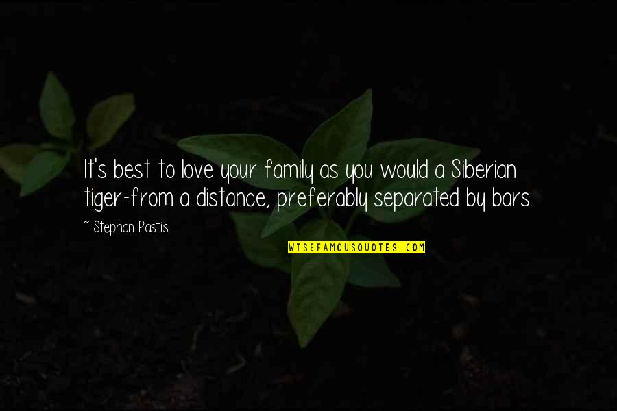 Distance Love Quotes By Stephan Pastis: It's best to love your family as you