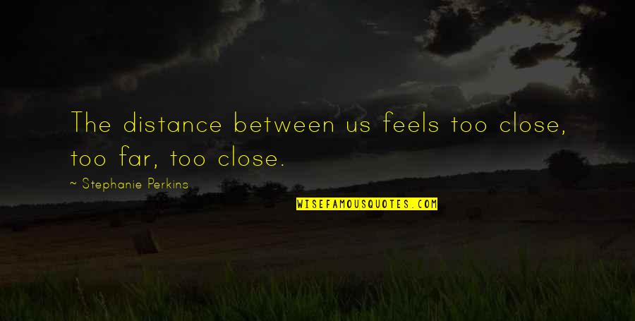 Distance Love Quotes By Stephanie Perkins: The distance between us feels too close, too