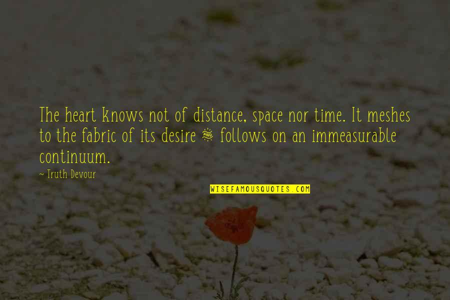 Distance Love Quotes By Truth Devour: The heart knows not of distance, space nor