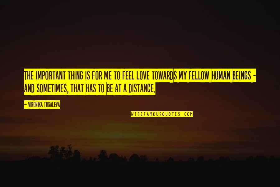 Distance Love Quotes By Vironika Tugaleva: The important thing is for me to feel