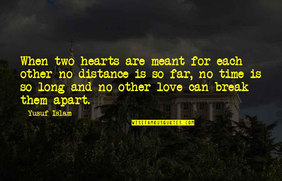 Distance Love Quotes By Yusuf Islam: When two hearts are meant for each other