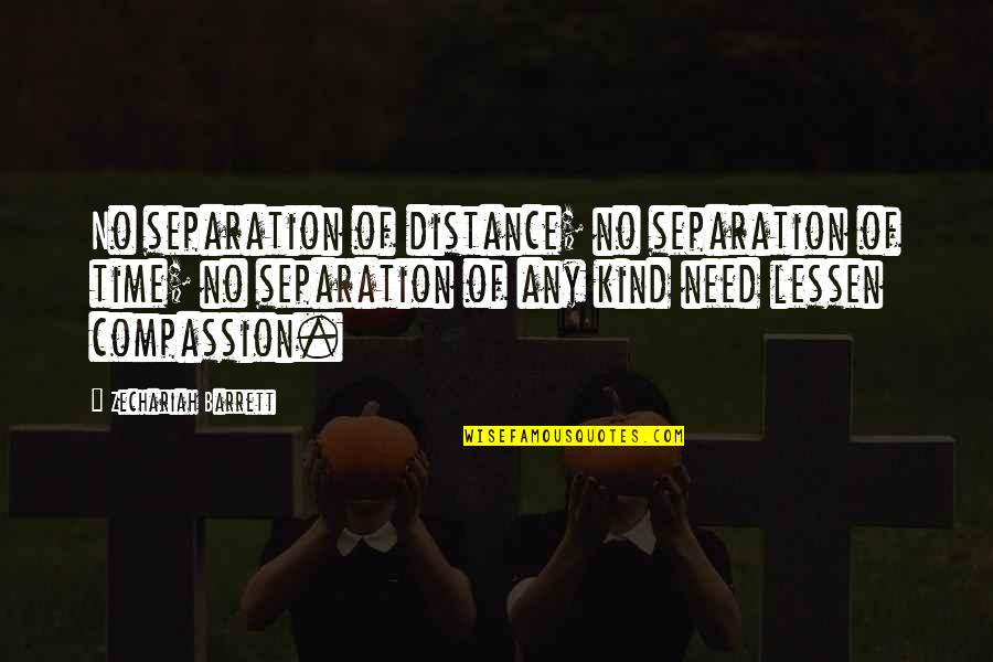 Distance Love Quotes By Zechariah Barrett: No separation of distance; no separation of time;