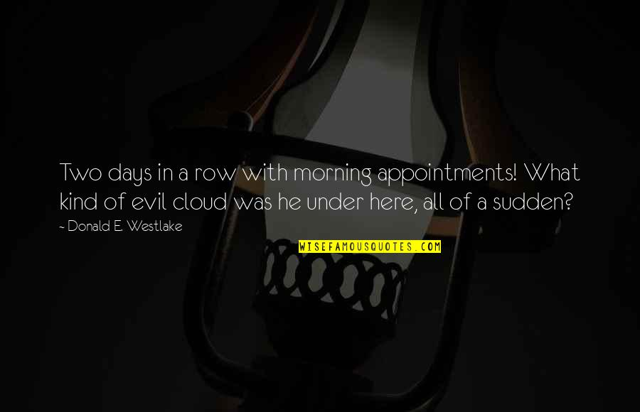 Distance Matters Quotes By Donald E. Westlake: Two days in a row with morning appointments!